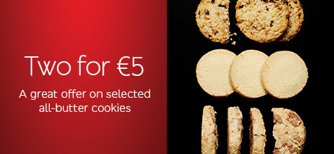 TWO FOR €5 A GREAT OFFER ON SELECTED ALL-BUTTER COOKIES